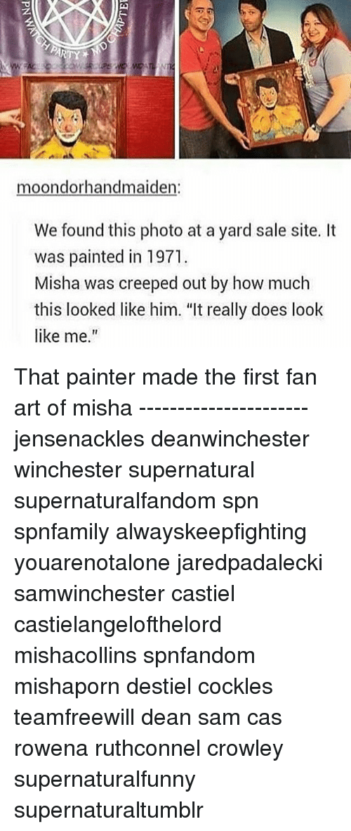 """painters: ARTY  moondorhandmaiden:  We found this photo at a yard sale site. It  was painted in 1971.  Misha was creeped out by how much  this looked like him. """"It really does look  like me That painter made the first fan art of misha ---------------------- jensenackles deanwinchester winchester supernatural supernaturalfandom spn spnfamily alwayskeepfighting youarenotalone jaredpadalecki samwinchester castiel castielangelofthelord mishacollins spnfandom mishaporn destiel cockles teamfreewill dean sam cas rowena ruthconnel crowley supernaturalfunny supernaturaltumblr"""