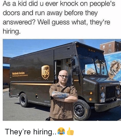 Run, Guess, and Hood: As a kid did u ever knock on people's  doors and run away before they  answered? Well guess what, they're  hiring  oldside Service They're hiring..😂👍