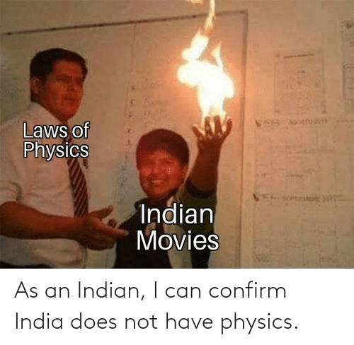 India: As an Indian, I can confirm India does not have physics.