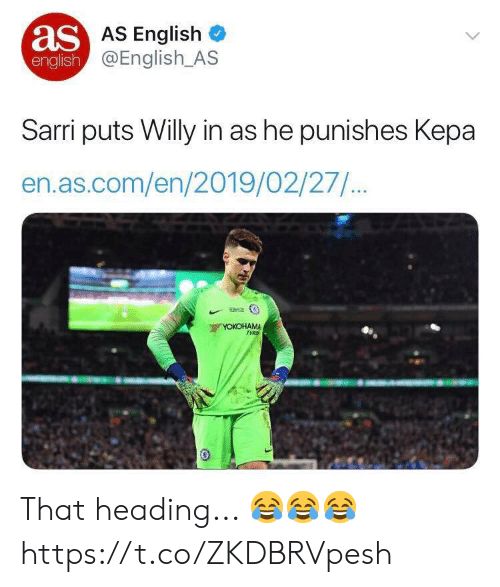 Soccer, English, and Com: as  AS English  @English AS  english  Sarri puts Willy in as he punishes Kepa  en.as.com/en/2019/02/27.  YOKOHAM  TYR That heading... 😂😂😂 https://t.co/ZKDBRVpesh