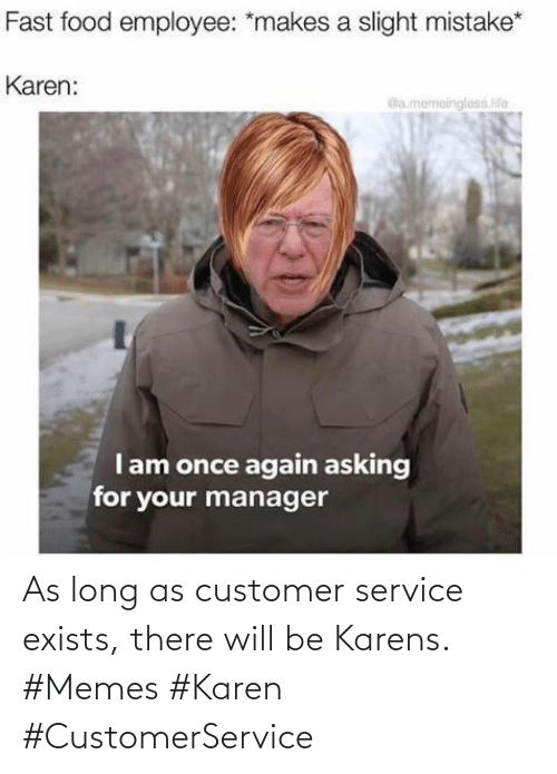 Exists: As long as customer service exists, there will be Karens. #Memes #Karen #CustomerService