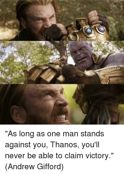 "Memes, Never, and Thanos: ""As long as one man stands against you, Thanos, you'll never be able to claim victory.""  (Andrew Gifford)"