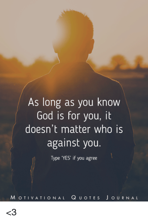 As Long As You Know God Is For You It Doesnt Matter Who Is Against