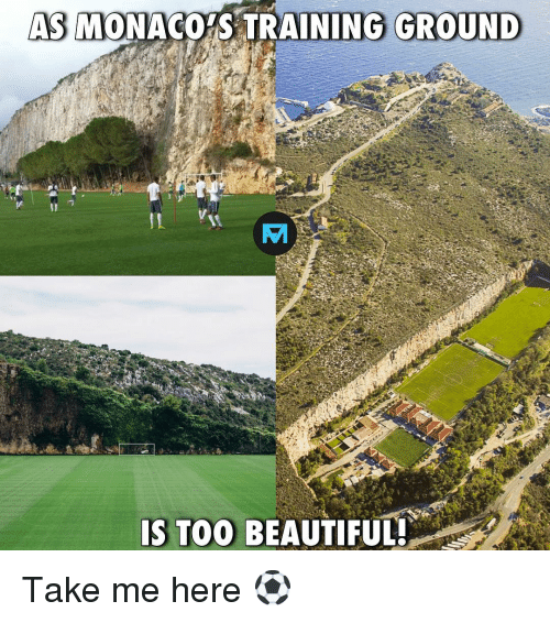 Beautiful, Memes, and 🤖: AS  MONACOS TRAINING GROUND  IS TOO BEAUTIFUL Take me here ⚽️