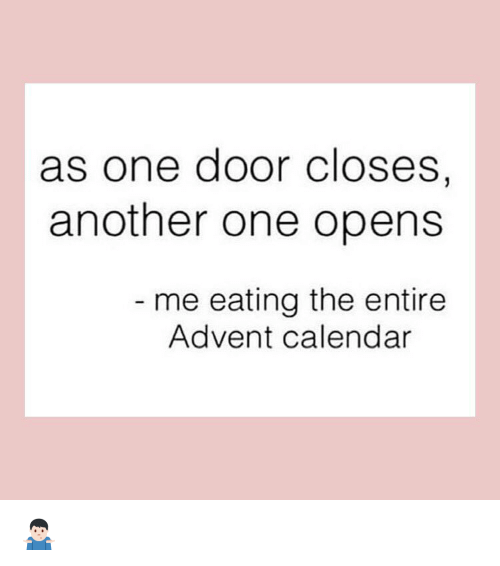 Another One, Funny, and Calendar: as one door Closes,  another one opens  me eating the entire  Advent calendar 🤷🏻‍♂️
