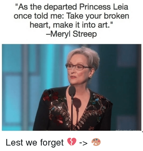 """Princess Leia: """"As the departed Princess Leia  once told me: Take your broken  heart, make it into art  -Meryl Streep Lest we forget 💔 -> 🎨"""