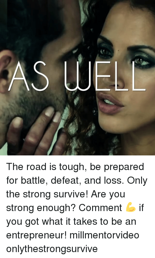 Defeation: AS WEL The road is tough, be prepared for battle, defeat, and loss. Only the strong survive! Are you strong enough? Comment 💪 if you got what it takes to be an entrepreneur! millmentorvideo onlythestrongsurvive