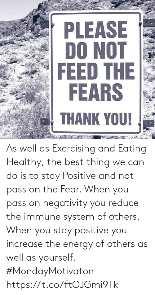 Negativity: As well as Exercising and Eating Healthy, the best thing we can do is to stay Positive and not pass on the Fear.  When you pass on negativity you reduce the immune system of others. When you stay positive you increase the energy of others as well as yourself. #MondayMotivaton https://t.co/ftOJGmi9Tk