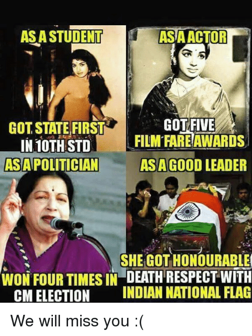 we will miss you: ASA STUDENT  ASIA ACTOR  GOT FIVE  GOT STATE FIRSTRI  FILM FARE AWARDS  IN 10TH STD  ASAPOLITICIAN  ASAGOOD LEADER  SHE GOT HONOURABLE  WON FOUR TIMES IN DEATH RESPECT WITH  CM ELECTION  INDIAN NATIONAL FLAG We will miss you :(