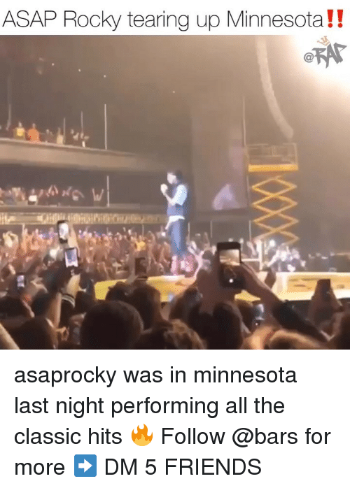 Friends, Memes, and Rocky: ASAP Rocky tearing up Minnesota!! asaprocky was in minnesota last night performing all the classic hits 🔥 Follow @bars for more ➡️ DM 5 FRIENDS