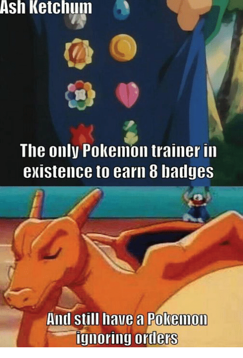 Ash Ignorant And Memes Ash Ketchum The Only Pokemon Trainer In Existence To