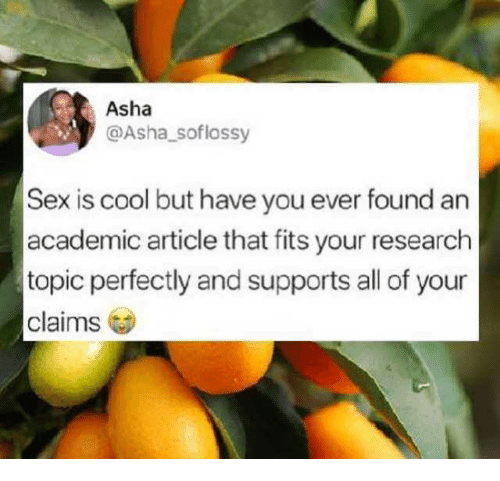Dank, Sex, and Cool: Asha  @Asha_soflossy  Sex is cool but have you ever found an  academic article that fits your research  topic perfectly and supports all of your  claims