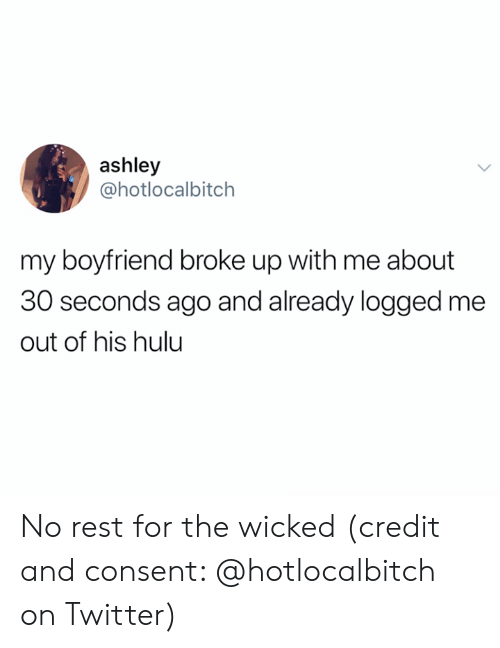 Hulu, Twitter, and Wicked: ashley  @hotlocalbitch  my boyfriend broke up with me about  30 seconds ago and already logged me  out of his hulu No rest for the wicked (credit and consent: @hotlocalbitch on Twitter)