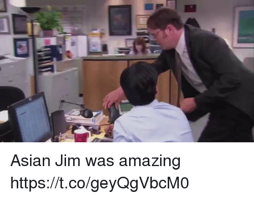 Asian, Amazing, and Jim: Asian Jim was amazing https://t.co/geyQgVbcM0