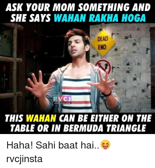 Memes, 🤖, and Ask: ASK YOUR MOM SOMETHING AND  SHE SAYS WAHAN RAKHA HOGA  DEAD  END  RVC J  WWW RVCJ.COM  THIS WAHAN CAN BE EITHER ON THE  TABLE OR IN BERMUDA TRIANGLE Haha! Sahi baat hai..😝 rvcjinsta
