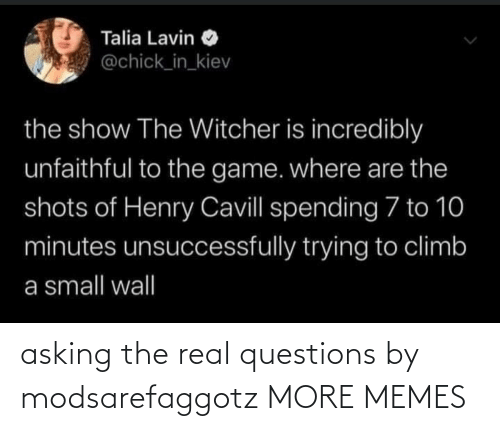real: asking the real questions by modsarefaggotz MORE MEMES