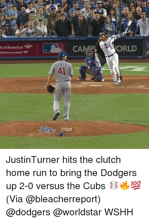 America, Dodgers, and Memes: ASON TICKETS WAIT LIST:  DODGERS.COM/SEASONTICKETS  DODGERS.COM  DODGERS COM  k of America  CAMP ORLD  ACKEY  41 JustinTurner hits the clutch home run to bring the Dodgers up 2-0 versus the Cubs ⚾️🔥💯 (Via @bleacherreport) @dodgers @worldstar WSHH