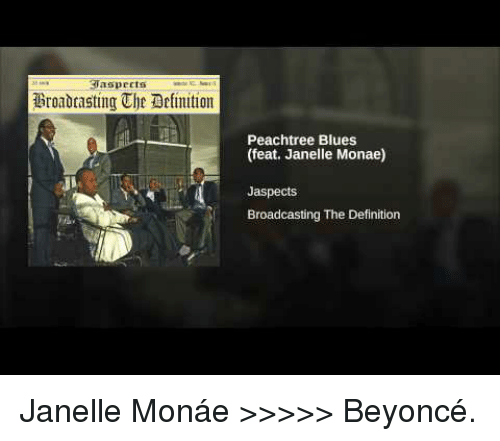Beyonce, Janelle Monae, and Definition: aspeets  Broadtasting The Delimition  Peachtree Blues  (feat. Janelle Monae)  Jaspects  Broadcasting The Definition <p>Janelle Monáe &gt;&gt;&gt;&gt;&gt; Beyoncé.</p>