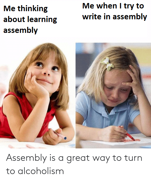 great: Assembly is a great way to turn to alcoholism