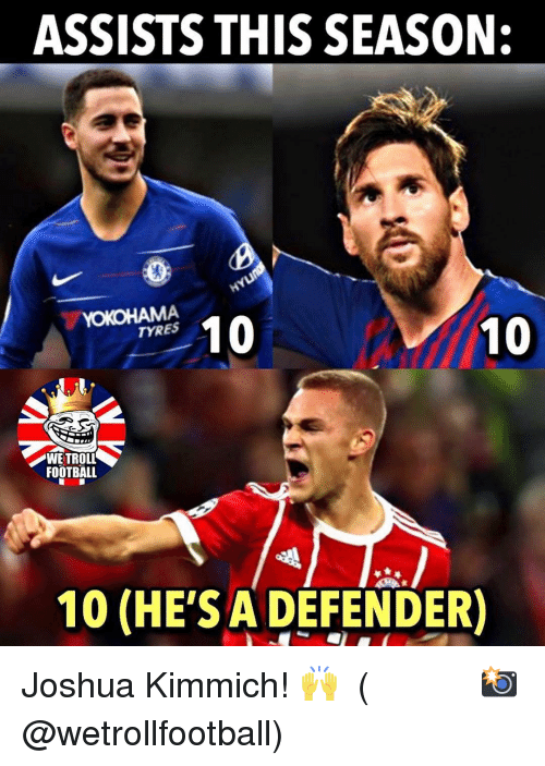 Troll Football: ASSISTS THIS SEASON:  YOKOHAMA  TYRES  WE TROLL  FOOTBALL  10 (HE'SADEFENDER) Joshua Kimmich! 🙌 ⠀⠀⠀⠀⠀⠀⠀⠀⠀⠀⠀ (📸 @wetrollfootball)