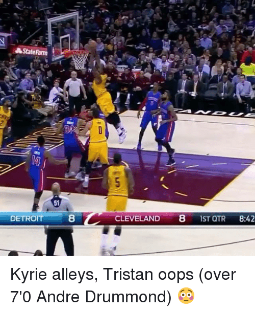 Detroit, Sports, and Andre Drummond: AStateFarm  DETROIT  8 CLEVELAND  8 TST QTR  8:42 Kyrie alleys, Tristan oops (over 7'0 Andre Drummond) 😳