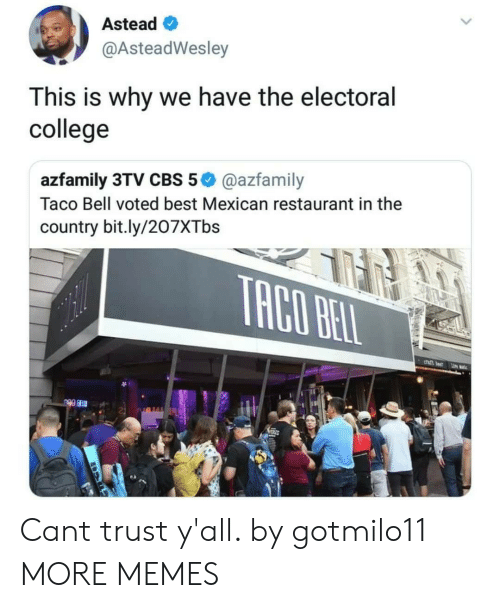 electoral college: Astead  @AsteadWesley  This is why we have the electoral  college  azfamily 3TV CBS 5@azfamily  Taco Bell voted best Mexican restaurant in the  country bit.ly/207XTbs Cant trust y'all. by gotmilo11 MORE MEMES