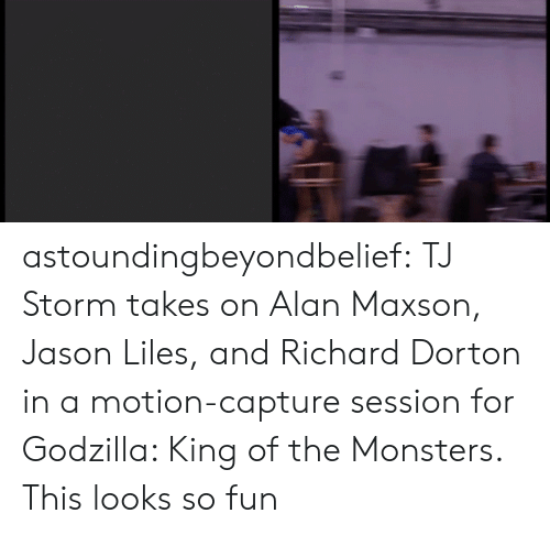 King Of: astoundingbeyondbelief:  TJ Storm takes on Alan Maxson, Jason Liles, and Richard Dorton in a motion-capture session for Godzilla: King of the Monsters.  This looks so fun