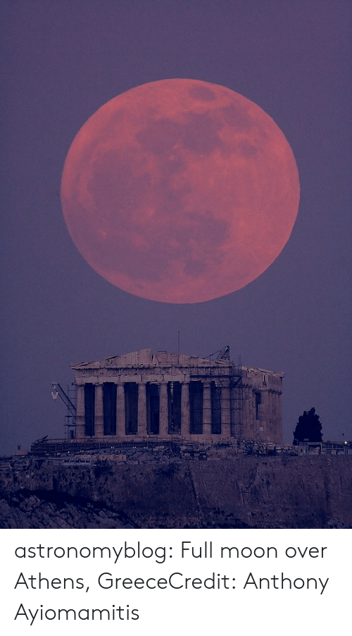 perseus: astronomyblog:  Full moon over Athens, GreeceCredit:  Anthony Ayiomamitis