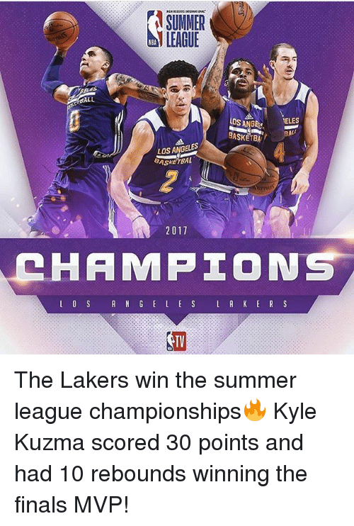 Kylee: ASUNMER  LEAGUE  NBA  LOS ANGE  BASKETBA  ALL  LOS ANGELES  BASKETBAL  2017  HAMP工ON  TV  TV The Lakers win the summer league championships🔥 Kyle Kuzma scored 30 points and had 10 rebounds winning the finals MVP!