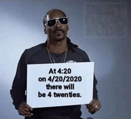 4 20: At 4:20  on 4/20/2020  there will  be 4 twenties.