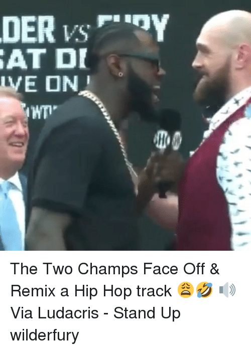 champs: AT D The Two Champs Face Off & Remix a Hip Hop track 😩🤣 🔊Via Ludacris - Stand Up wilderfury