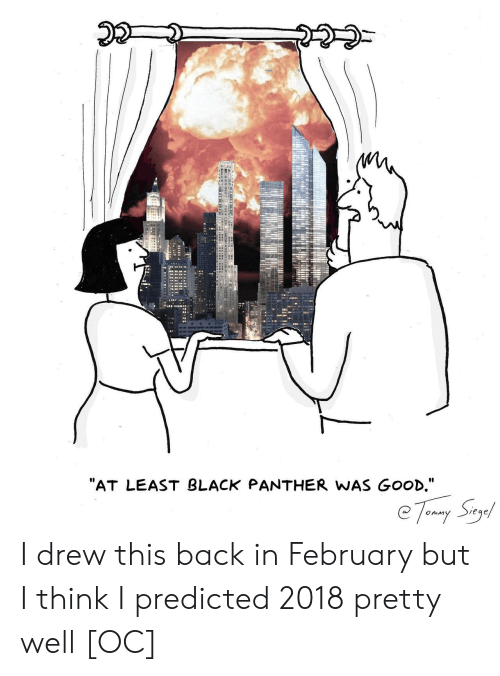 """I Drew This: """"AT LEAST BLACK PANTHER WAS GOOD,"""" I drew this back in February but I think I predicted 2018 pretty well [OC]"""