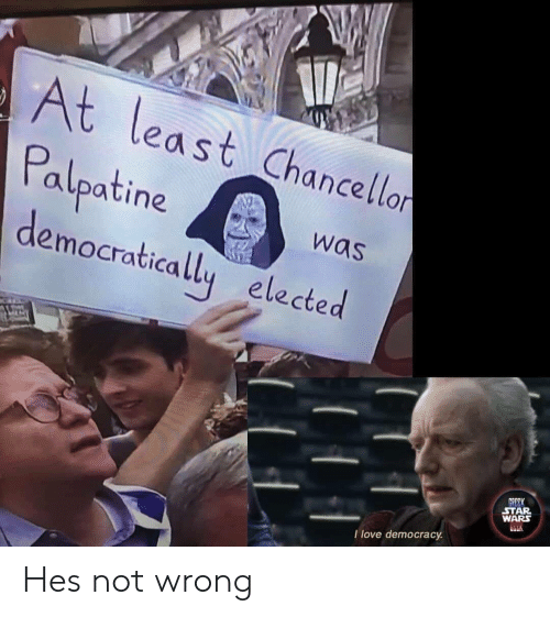 Love, Star Wars, and Star: At least Chancellon  Palpatine  democratically elected  was  GREEK  STAR  WARS  I love democracy Hes not wrong