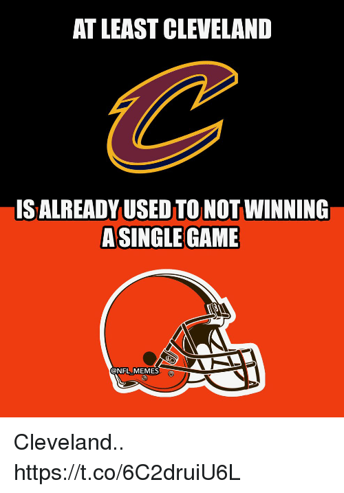 Football, Memes, and Nfl: AT LEAST CLEVELAND  IS ALREADY USED TO NOT WINNING  ASINGLE GAME  @NFL MEMES Cleveland.. https://t.co/6C2druiU6L