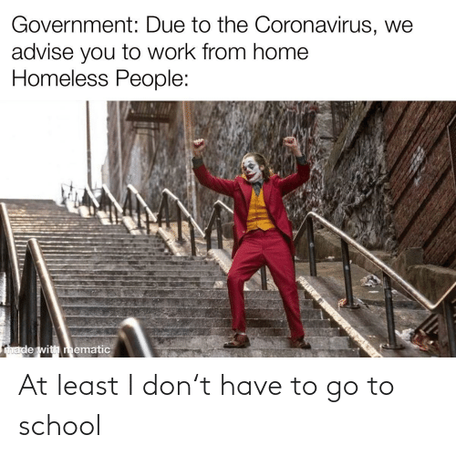 go to school: At least I don't have to go to school
