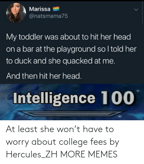 worry: At least she won't have to worry about college fees by Hercules_ZH MORE MEMES