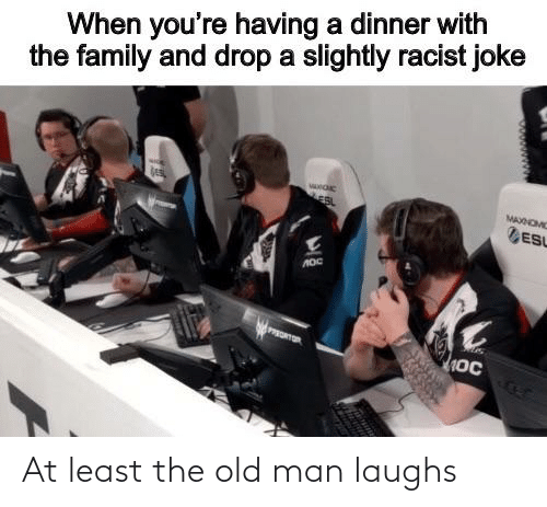 Laughs: At least the old man laughs