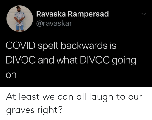 Our: At least we can all laugh to our graves right?