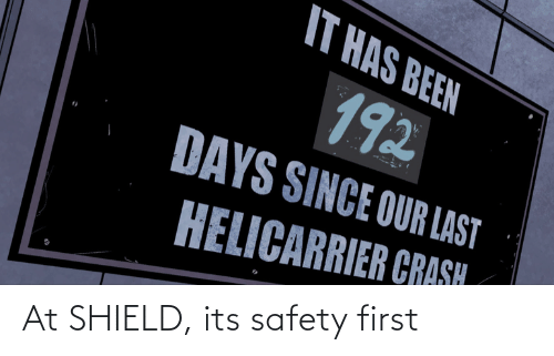 Safety: At SHIELD, its safety first