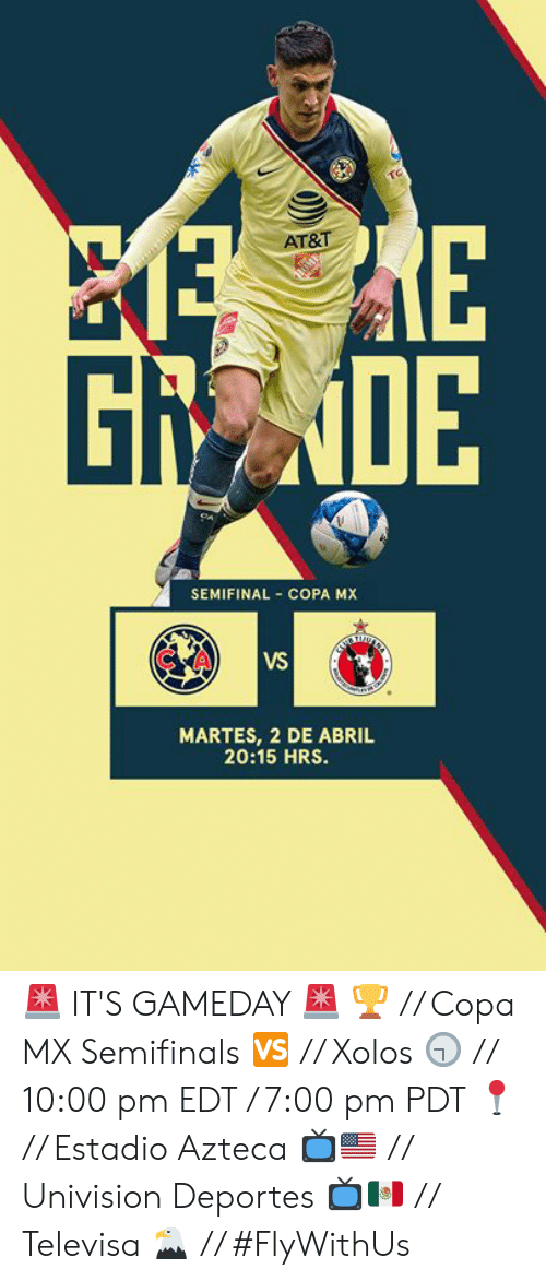 Martes: AT&T-  Gi  0E  SEMIFINAL COPA MX  CA  VS  MARTES, 2 DE ABRIL  20:15 HRS. 🚨 IT'S GAMEDAY 🚨  🏆 // Copa MX Semifinals 🆚 // Xolos 🕤 // 10:00 pm EDT / 7:00 pm PDT 📍 // Estadio Azteca 📺🇺🇸 // Univision Deportes  📺🇲🇽 // Televisa  🦅 // #FlyWithUs