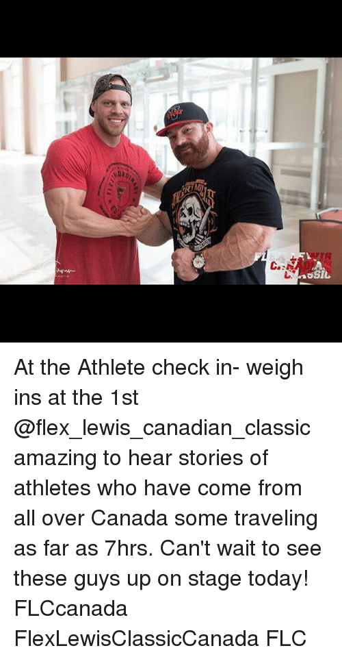 Flexed: At the Athlete check in- weigh ins at the 1st @flex_lewis_canadian_classic amazing to hear stories of athletes who have come from all over Canada some traveling as far as 7hrs. Can't wait to see these guys up on stage today! FLCcanada FlexLewisClassicCanada FLC