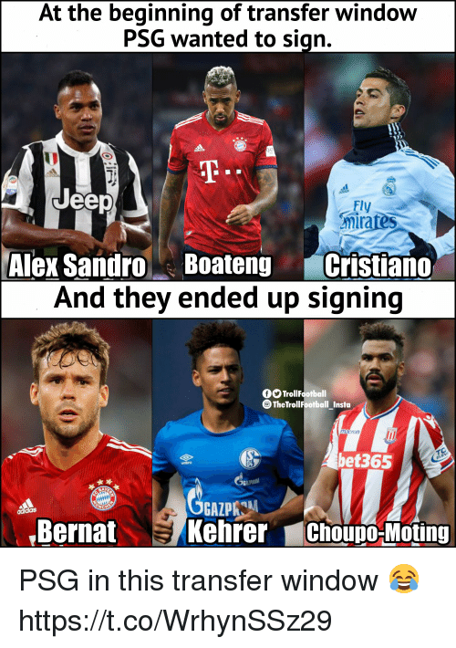 Memes, Jeep, and 🤖: At the beginning of transfer window  PSG wanted to sign.  E  尘  dida  Jeep  Fly  nirates  Alex SandroBoateng Cristiano  And they ended up signing  TrollFootball  TheTrollFootball Insta  macron  bet365  Bernat  CAZP  Kehrer Choupo Moting PSG in this transfer window 😂 https://t.co/WrhynSSz29