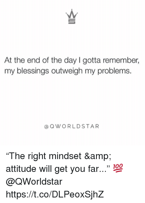 """Attitude, Blessings, and Amp: At the end of the day I gotta remember,  my blessings outweigh my problems.  @QWORLDSTAR """"The right mindset & attitude will get you far..."""" 💯 @QWorldstar https://t.co/DLPeoxSjhZ"""