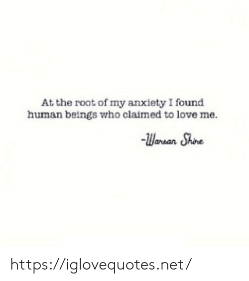 Love, Anxiety, and Net: At the root of my anxiety I found  human beings who claimed to love me  Waran Shine https://iglovequotes.net/