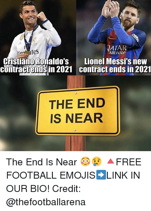 the end is near: ATAR  tes  AIRWAY  Lionel Messi's new  contract ends in 2021  Cristiano Roñaldo's  contractendsin 2021  comiractenisin 2021 contract ends in 2021  THE END  IS NEAR The End Is Near 😳😢 🔺FREE FOOTBALL EMOJIS➡️LINK IN OUR BIO! Credit: @thefootballarena