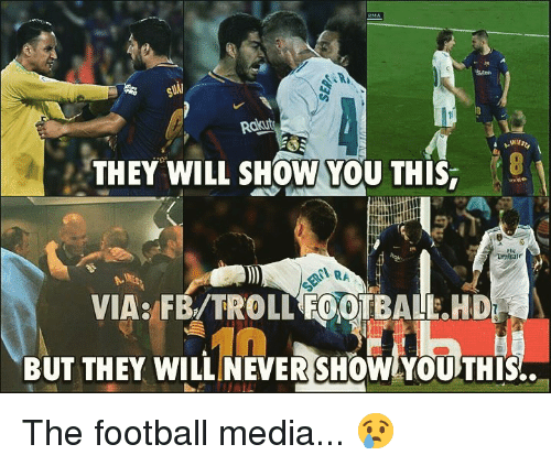 Football, Memes, and Troll: aten  THEY WILL SHOW YOU THIS 8  FlV  VIA: FB/TROLL FOOTBALE HD  BUT THEY WILLINEVER SHOW YOU THIS The football media... 😢