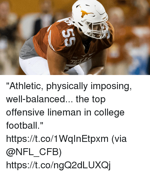 "College, College Football, and Football: ""Athletic, physically imposing, well-balanced... the top offensive lineman in college football.""  https://t.co/1WqInEtpxm (via @NFL_CFB) https://t.co/ngQ2dLUXQj"