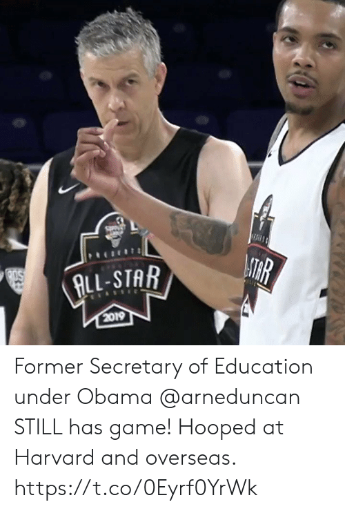 All Star, Memes, and Obama: ATHR  ALL-STAR  2019 Former Secretary of Education under Obama @arneduncan STILL has game! Hooped at Harvard and overseas. https://t.co/0Eyrf0YrWk