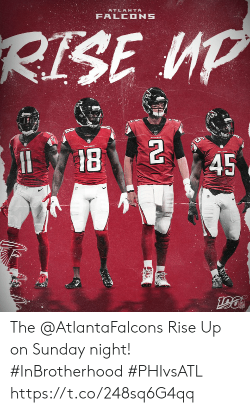 Atlanta Falcons, Memes, and Falcons: ATLANTA  FALCONS  RISE UP  18  45  GN The @AtlantaFalcons Rise Up on Sunday night! #InBrotherhood #PHIvsATL https://t.co/248sq6G4qq