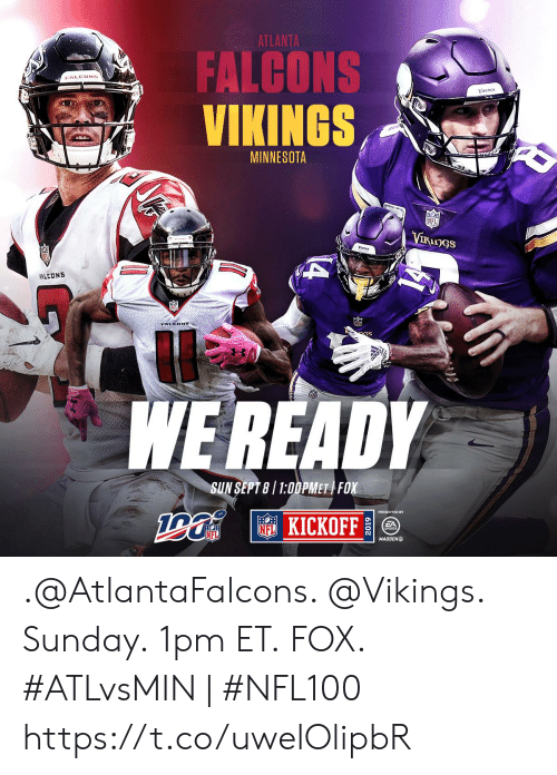 Atlanta Falcons, Memes, and Nfl: ATLANTA  FALCONS  VIKINGS  FALCONS  VINirs  MINNESOTA  NFL  VIRunGS  Va  A  FALCONS  S  WEREADY  SUN SEPT 8/1:00PMET FOX  NFKICKOFF  FA  NFL  MADDEN .@AtlantaFalcons. @Vikings.  Sunday. 1pm ET. FOX.  #ATLvsMIN | #NFL100 https://t.co/uwelOlipbR